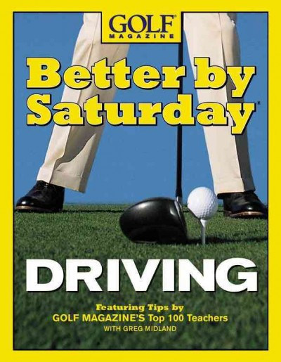Better by Saturday (TM) - Driving: Featuring Tips by Golf Magazine's Top 100 Teachers cover