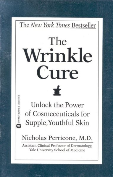 The Wrinkle Cure: Unlock the Power of Cosmeceuticals for Supple, Youthful Skin cover