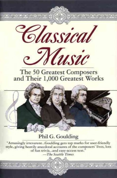 Classical Music: The 50 Greatest Composers and Their 1,000 Greatest Works cover