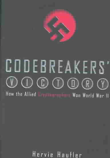 Codebreakers' Victory: How the Allied Cryptogaphers Won World War II cover