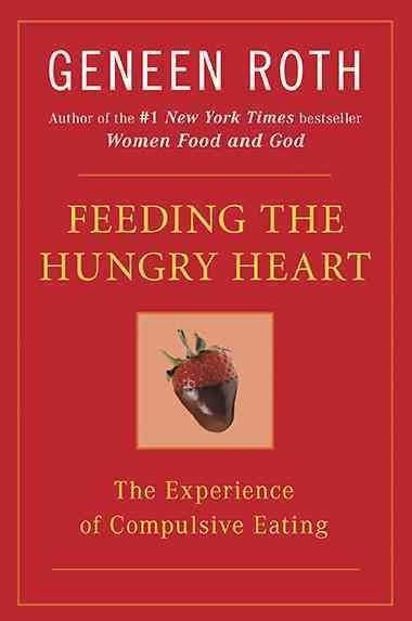 Feeding the Hungry Heart: The Experience of Compulsive Eating cover