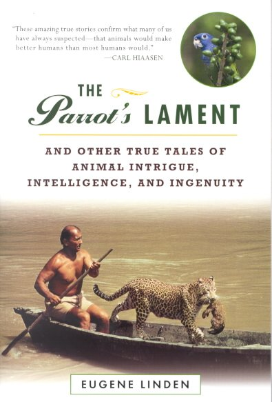 The Parrot's Lament: And Other True Tales of Animal Intrigue, Intelligence, and Ingenuity cover