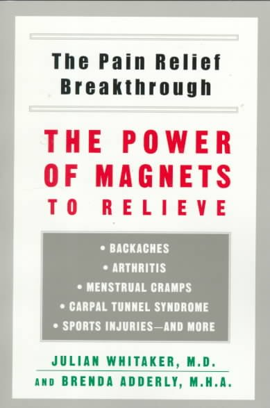 Pain Relief Breakthrough: The Power Magnets Relieve Backaches Arthritis Menstrual Cramps Carpal Tunnel Syn cover