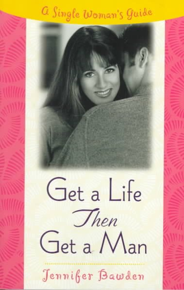 Get a Life, Then Get a Man: A Single Woman's Guide cover