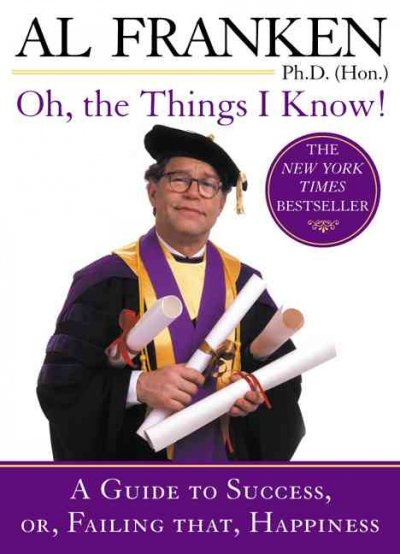 Oh, the Things I Know!: A Guide to Success, or, Failing That, Happiness cover