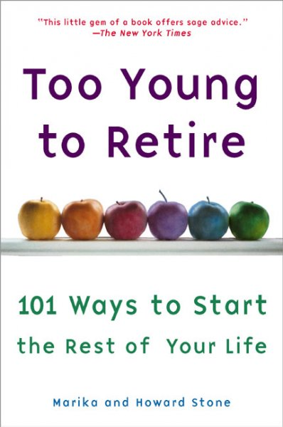 Too Young to Retire: 101 Ways To Start The Rest of Your Life