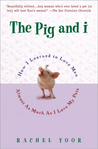 The Pig and I: How I Learned to Love Men (Almost) as Much as I Love My Pets cover