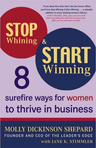Stop Whining and Start Winning: Eight Surefire Ways for Women to Thrive in Business cover