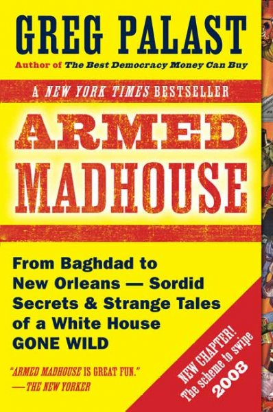 Armed Madhouse: From Baghdad to New Orleans-Sordid Secrets and Strange Tales of a White House Gone Wild cover