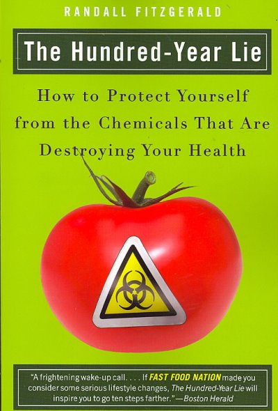 The Hundred-Year Lie: How to Protect Yourself from the Chemicals That Are Destroying Your Health cover