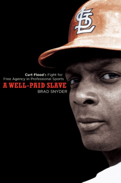 A Well-Paid Slave: Curt Flood's Fight for Free Agency in Professional Sports cover