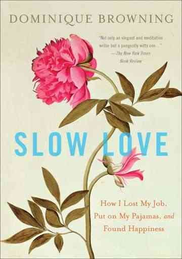Slow Love: How I Lost My Job, Put on My Pajamas, and Found Happiness cover