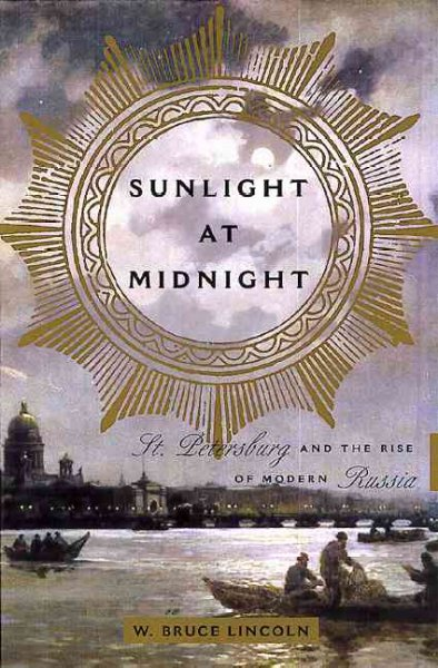 Sunlight At Midnight St. Petersburg And The Rise Of Modern Russia cover
