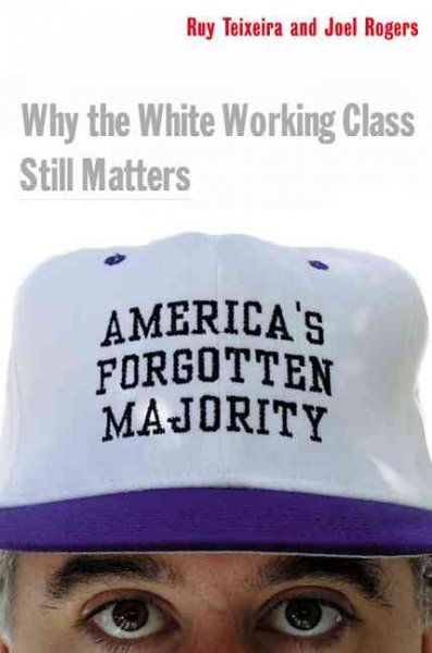 America's Forgotten Majority Why The White Working Class Still Matters
