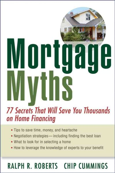 Mortgage Myths: 77 Secrets That Will Save You Thousands on Home Financing cover