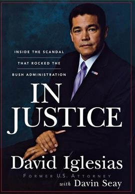 In Justice: Inside the Scandal That Rocked the Bush Administration cover