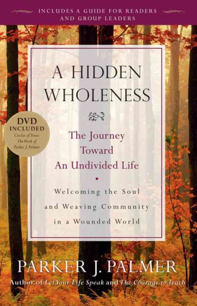 A Hidden Wholeness: The Journey Toward an Undivided Life cover