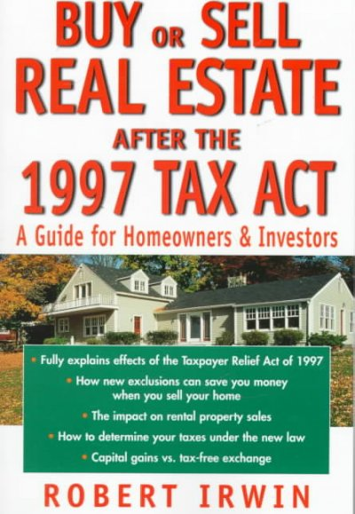Buy or Sell Real Estate After the 1997 Tax Act: A Guide for Homeowners and Investors cover