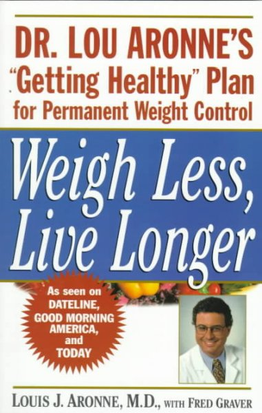 "Weigh Less, Live Longer: Dr. Lou Aronne's ""Getting Healthy"" Plan for Permanent Weight Control cover"