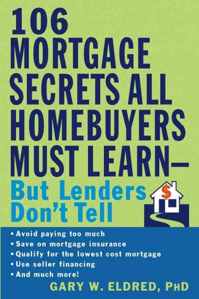 The 106 Mortgage Secrets All Homebuyers Must Learn--But Lenders Don't Tell cover