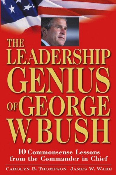 The Leadership Genius of George W. Bush: 10 Common Sense Lessons from the Commander-in-Chief cover