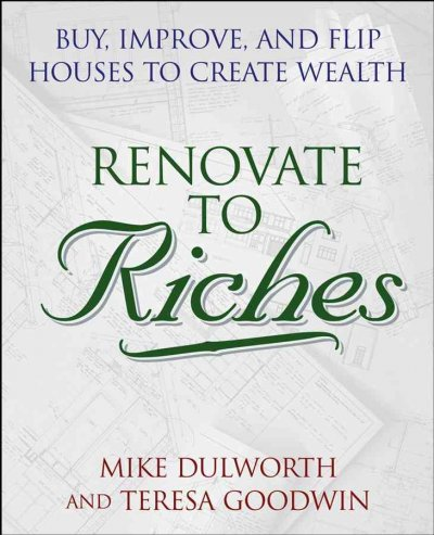 Renovate to Riches: Buy, Improve, and Flip Houses to Create Wealth cover