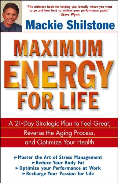 Maximum Energy for Life: A 21-Day Strategic Plan to Feel Great, Reverse the Aging Process, and Optimize Your Health cover