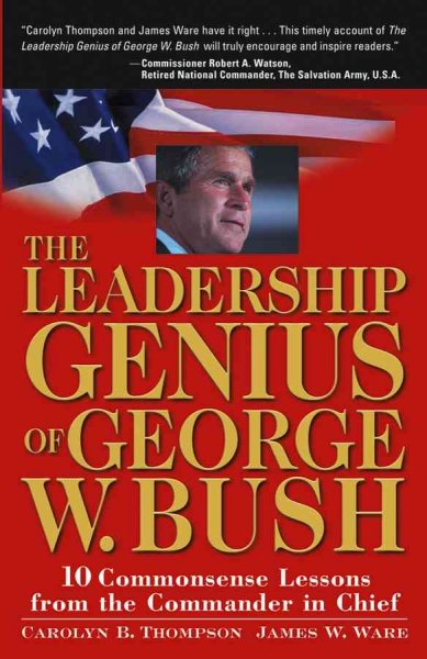 The Leadership Genius of George W. Bush: 10 Commonsense Lessons from the Commander in Chief cover