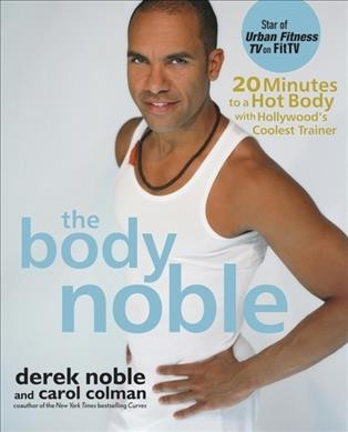 The Body Noble: 20 Minutes to a Hot Body with Hollywood's Coolest Trainer cover