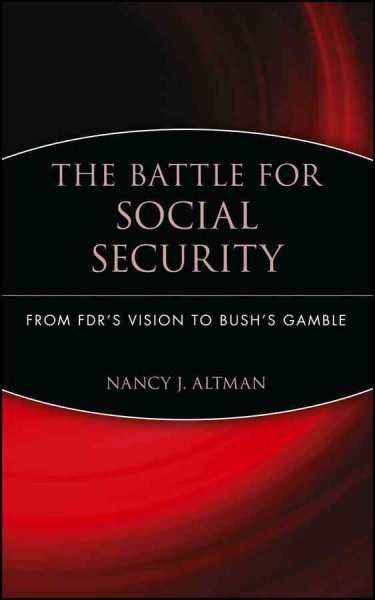 The Battle for Social Security: From FDR's Vision To Bush's Gamble cover