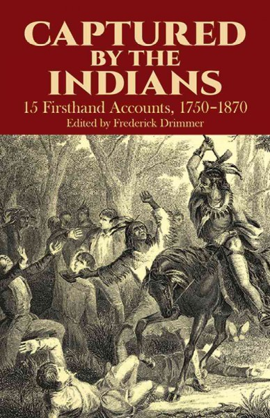 Captured By The Indians: 15 Firsthand Accounts, 1750-1870 cover