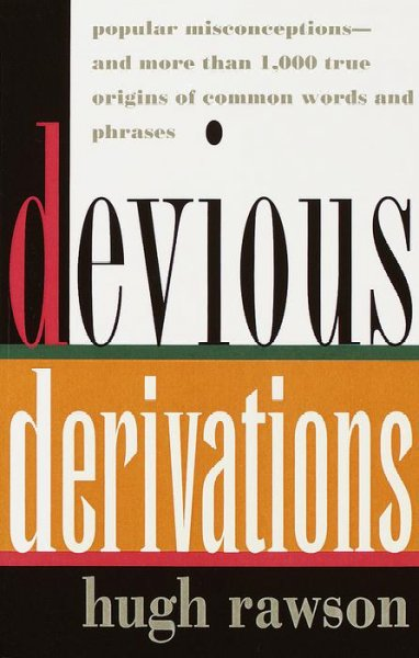 Devious Derivations: Popular Misconceptions--and More than 1,000 True Origins of Common Words and Phrases cover