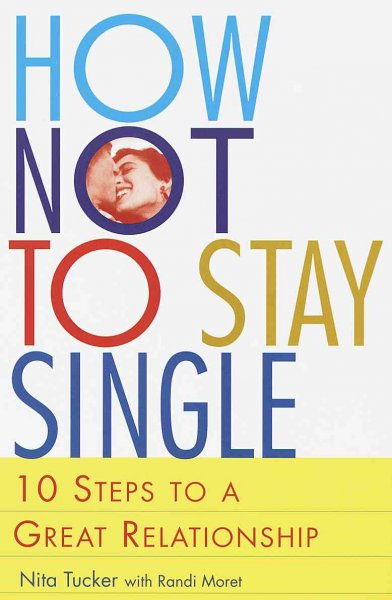 How Not to Stay Single: 10 Steps to a Great Relationship cover