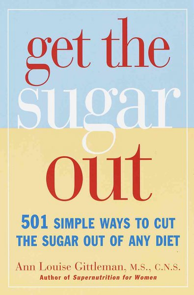 Get the Sugar Out: 501 Simple Ways to Cut the Sugar Out of Any Diet cover