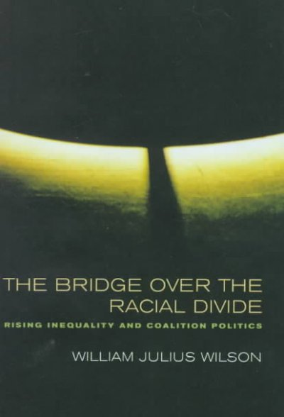 The Bridge over the Racial Divide: Rising Inequality and Coalition Politics (Wildavsky Forum Series) cover