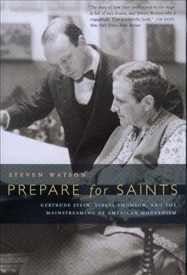 Prepare for Saints: Gertrude Stein, Virgil Thomson, and the Mainstreaming of American Modernism cover