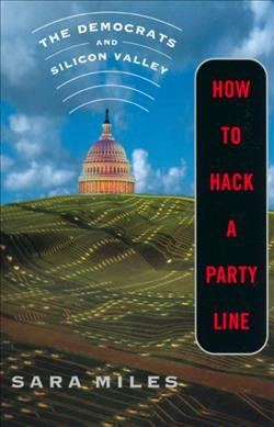 How to Hack a Party Line: The Democrats and Silicon Valley cover
