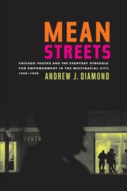 Mean Streets: Chicago Youths and the Everyday Struggle for Empowerment in the Multiracial City, 1908-1969 (Volume 27) (American Crossroads) cover