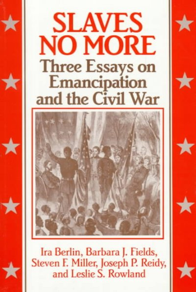 Slaves No More: Three Essays on Emancipation and the Civil War cover