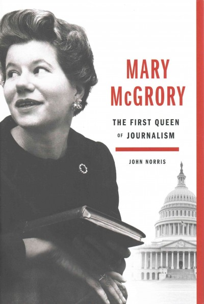 Mary McGrory: The First Queen of Journalism cover