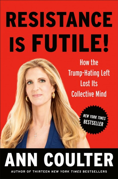Resistance Is Futile!: How the Trump-Hating Left Lost Its Collective Mind cover