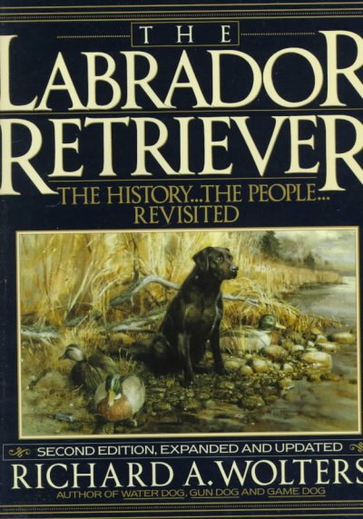 The Labrador Retriever: The History...the People...Revisited; Second Edition cover