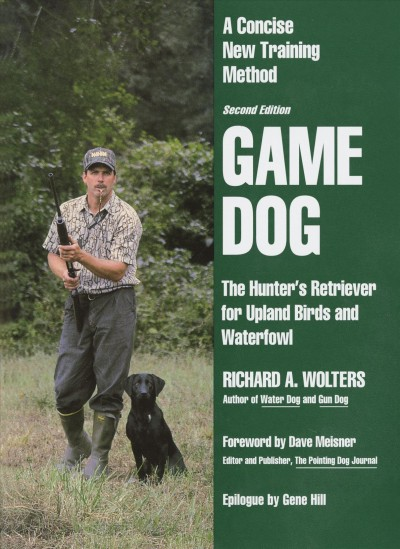 Game Dog: The Hunter's Retriever for Upland Birds and Waterfowl - A Concise New Training Method cover