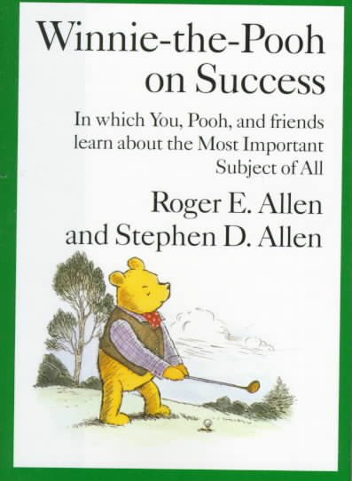 Winnie-the-Pooh on Success: In Which, You, Pooh and Friends Learn about the Most Important Subject of All cover