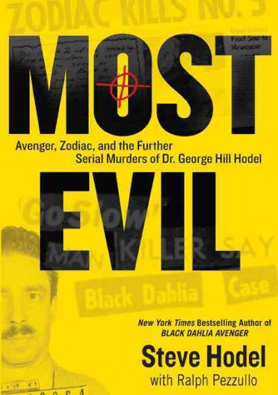 Most Evil: Avenger, Zodiac, and the Further Serial Murders of Dr. George Hill Hodel cover