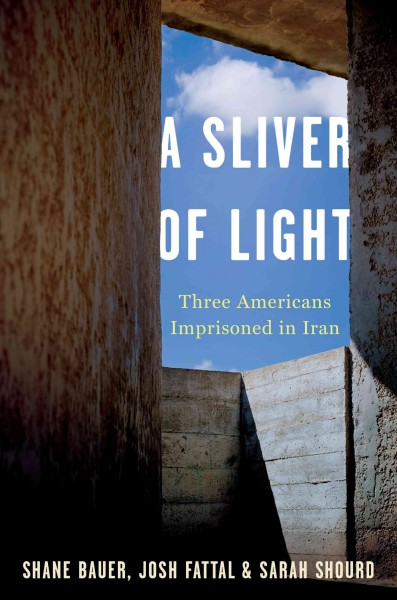 A Sliver of Light: Three Americans Imprisoned in Iran cover