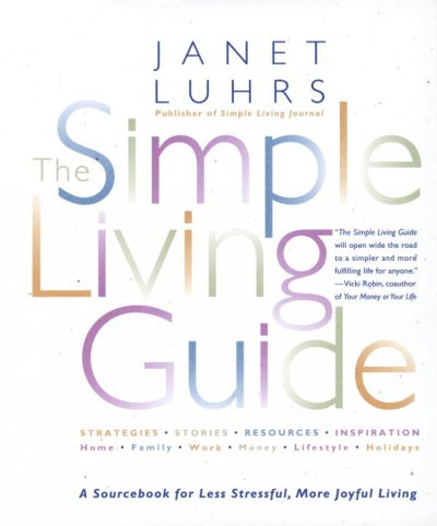 The Simple Living Guide: A Sourcebook for Less Stressful, More Joyful Living cover