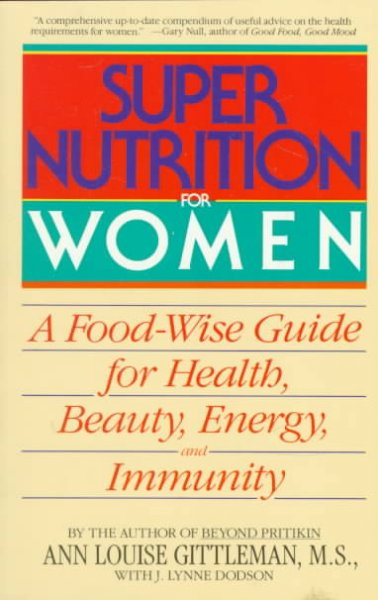 Super Nutrition for Women: A Food-Wise Guide For Health, Beauty, Energy, And Immunity cover