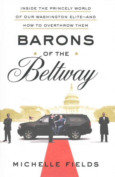 Barons of the Beltway: Inside the Princely World of Our Washington Elite--and How to Overthrow Them cover