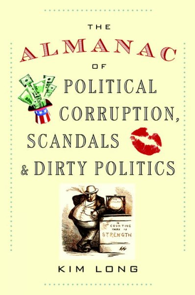 The Almanac of Political Corruption, Scandals & Dirty Politics cover